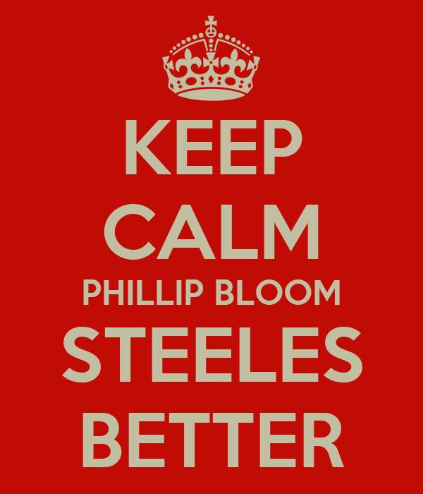 KEEP CALM PHILLIP BLOOM STEELES BETTER