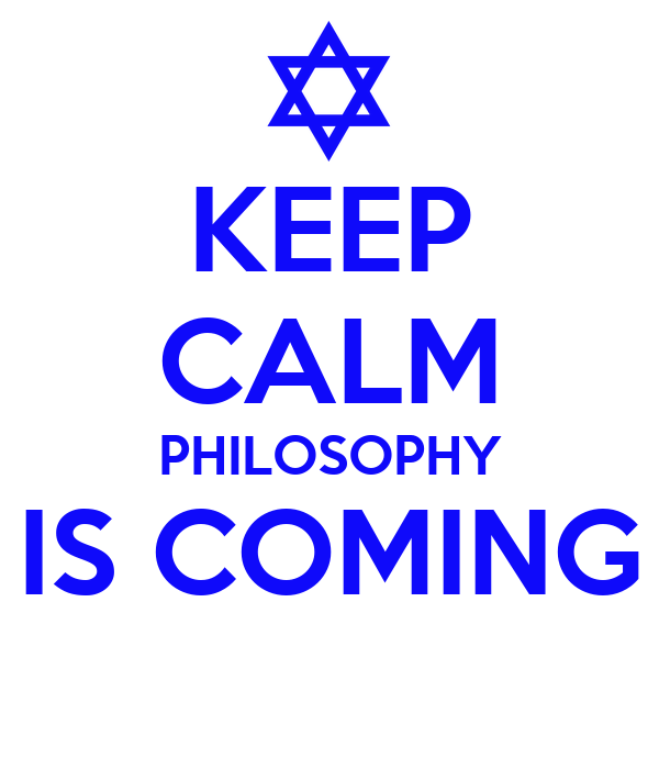 KEEP CALM PHILOSOPHY IS COMING