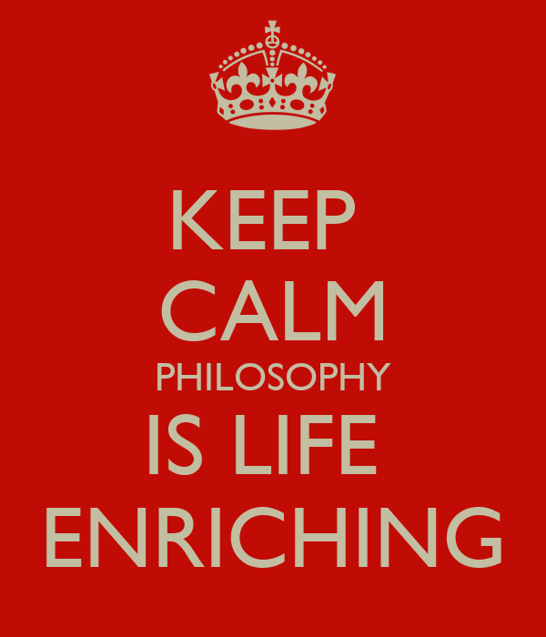 KEEP  CALM PHILOSOPHY IS LIFE  ENRICHING