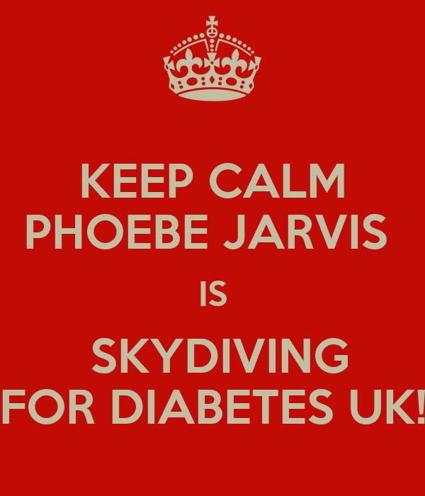 KEEP CALM PHOEBE JARVIS  IS  SKYDIVING FOR DIABETES UK!