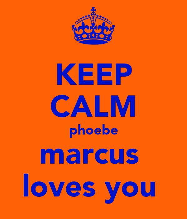 KEEP CALM phoebe marcus  loves you