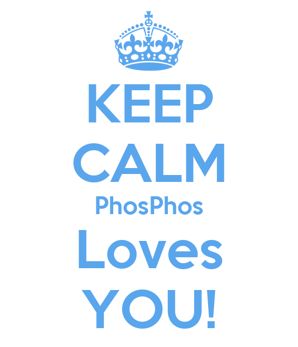 KEEP CALM PhosPhos Loves YOU!