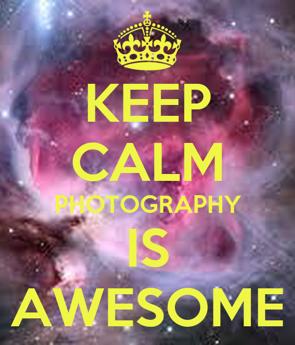 KEEP CALM PHOTOGRAPHY IS AWESOME