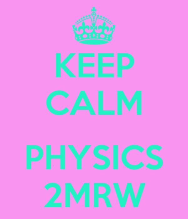 KEEP CALM  PHYSICS 2MRW