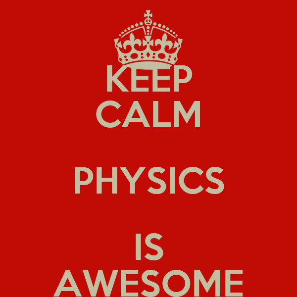 KEEP CALM PHYSICS IS AWESOME