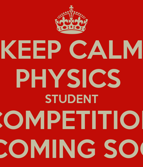 KEEP CALM PHYSICS  STUDENT COMPETITION is COMING SOON