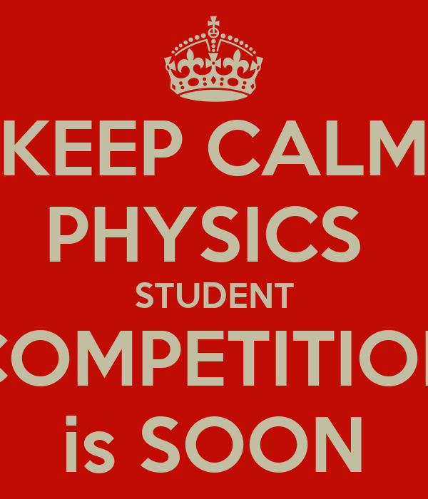 KEEP CALM PHYSICS  STUDENT COMPETITION is SOON