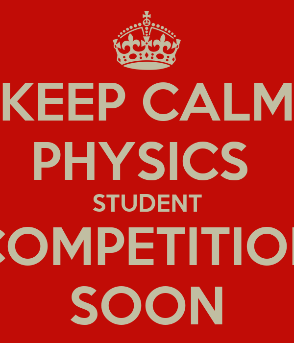 KEEP CALM PHYSICS  STUDENT COMPETITION SOON