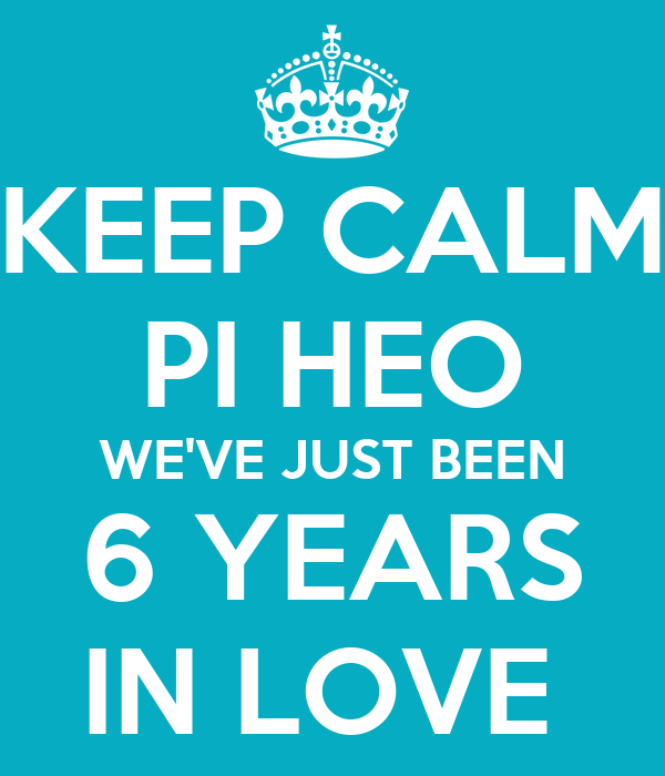KEEP CALM  PI HEO WE'VE JUST BEEN 6 YEARS IN LOVE