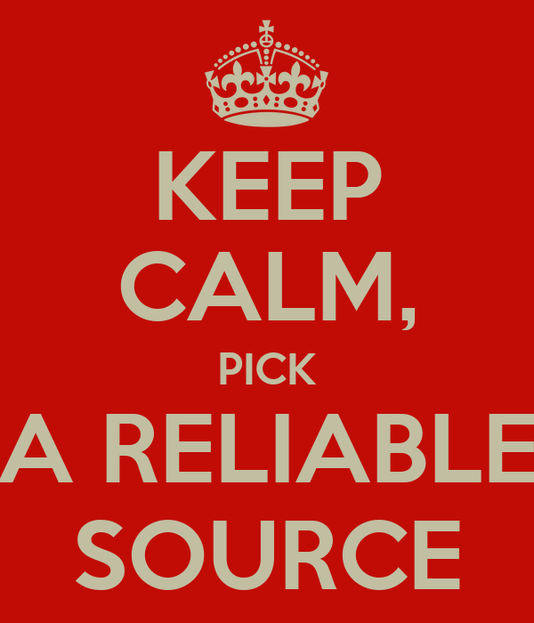 KEEP CALM, PICK A RELIABLE SOURCE
