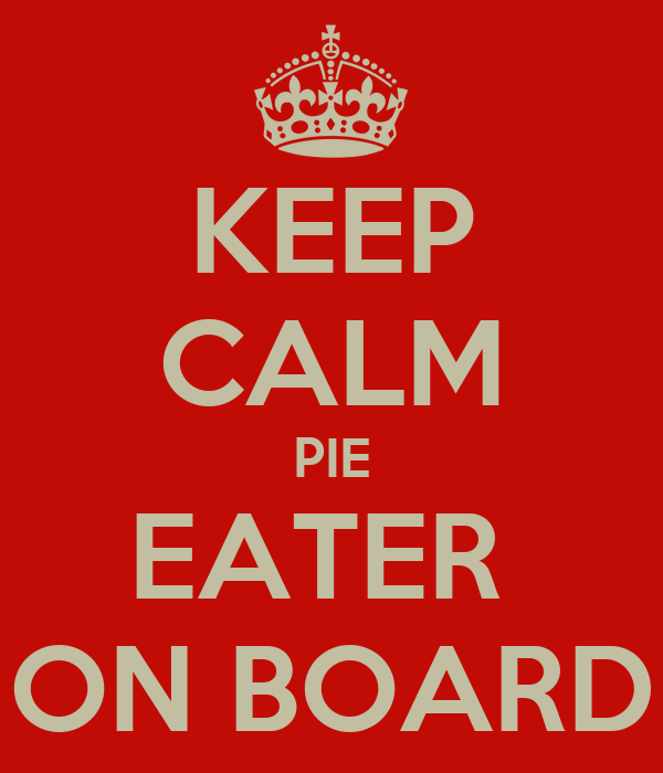 KEEP CALM PIE EATER  ON BOARD