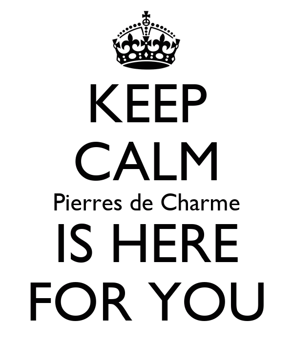KEEP CALM Pierres de Charme IS HERE FOR YOU