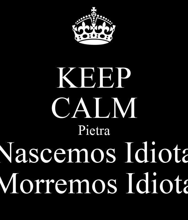KEEP CALM Pietra Nascemos Idiota Morremos Idiota