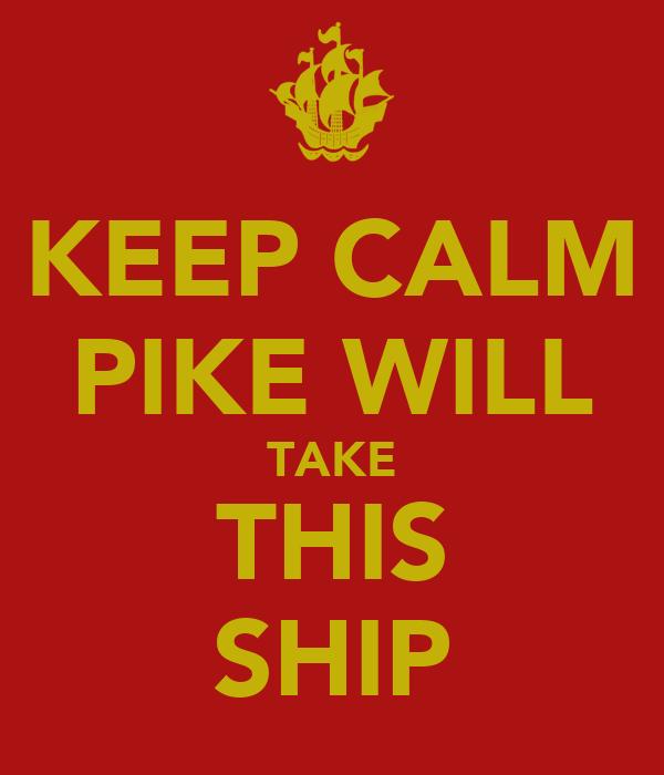 KEEP CALM PIKE WILL TAKE THIS SHIP