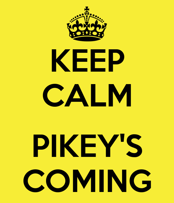 KEEP CALM  PIKEY'S COMING