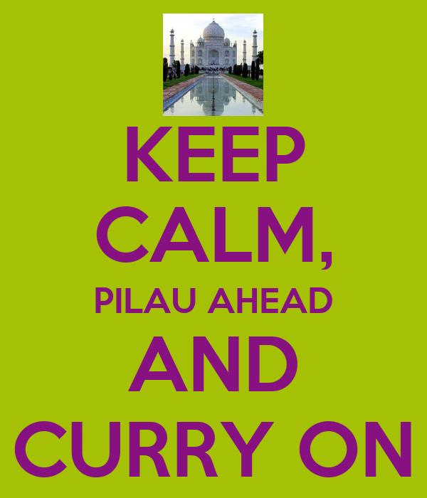 KEEP CALM, PILAU AHEAD AND CURRY ON