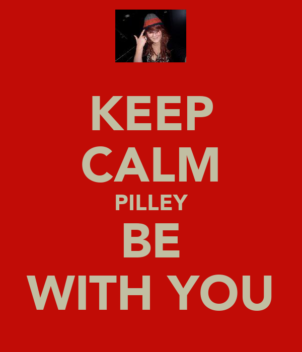 KEEP CALM PILLEY BE WITH YOU
