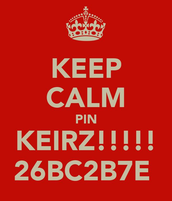 KEEP CALM PIN KEIRZ!!!!! 26BC2B7E