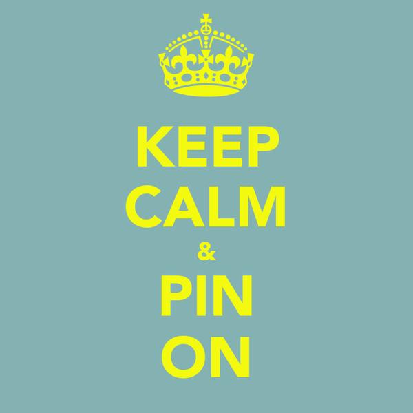 KEEP CALM & PIN ON