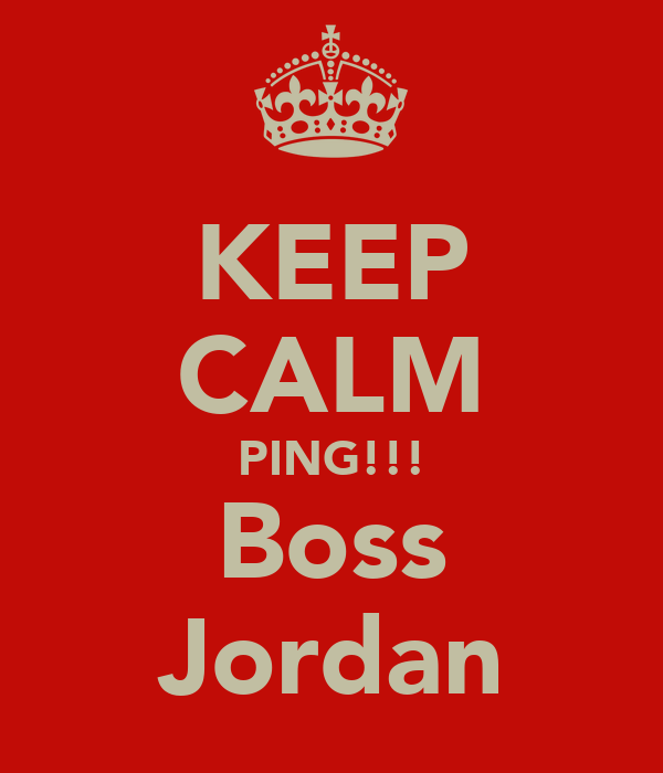 KEEP CALM PING!!! Boss Jordan