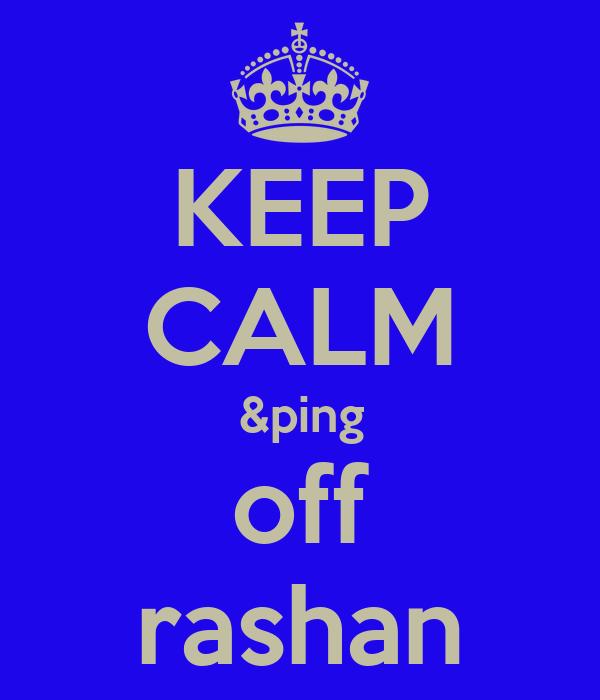 KEEP CALM &ping off rashan