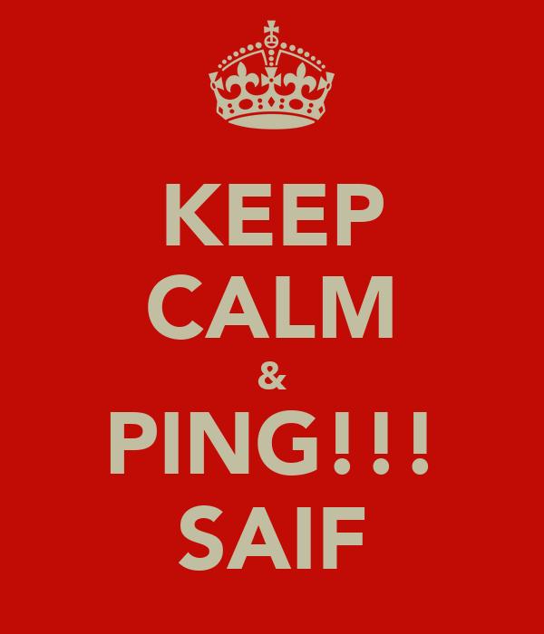 KEEP CALM & PING!!! SAIF