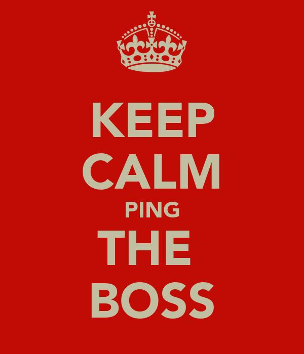 KEEP CALM PING THE  BOSS