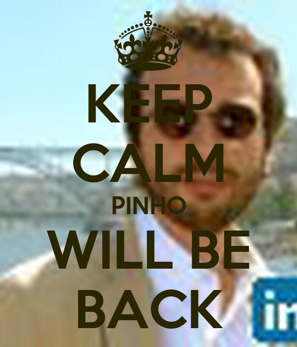 KEEP CALM PINHO WILL BE BACK