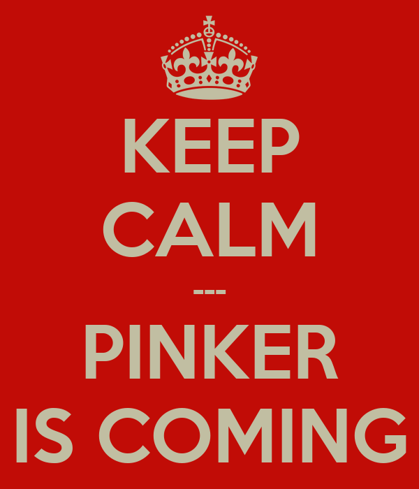 KEEP CALM --- PINKER IS COMING