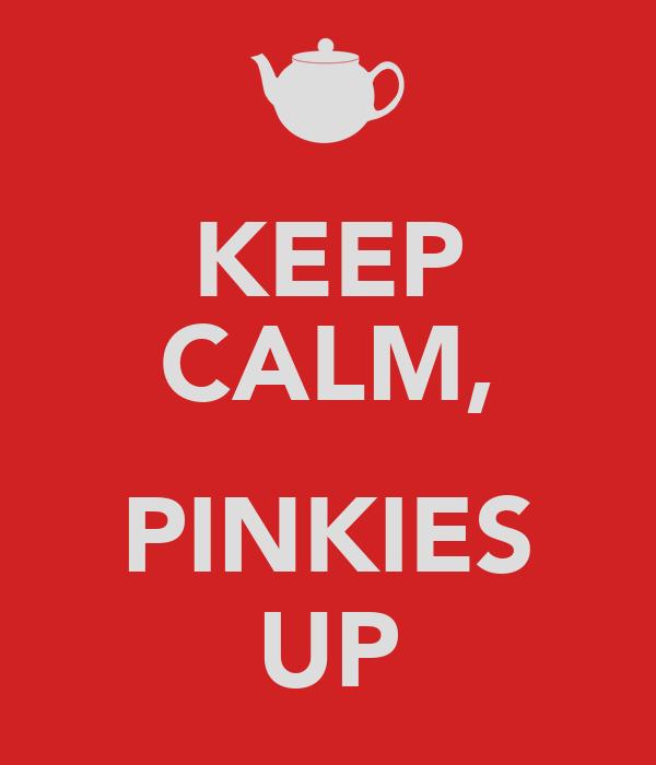 KEEP CALM,  PINKIES UP