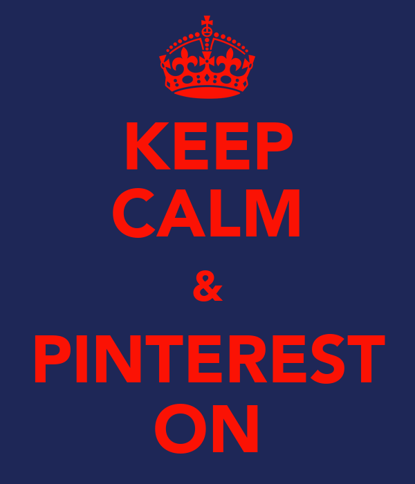 KEEP CALM & PINTEREST ON