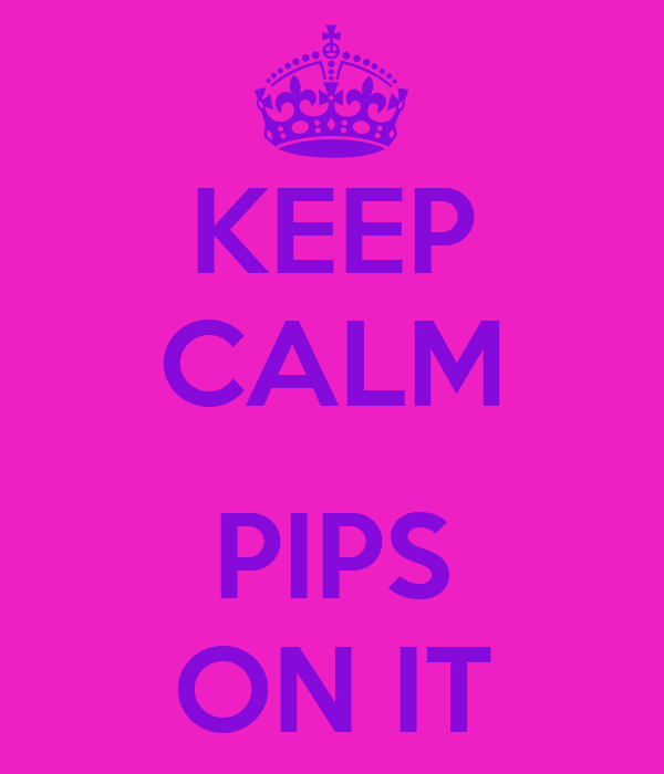 KEEP CALM  PIPS ON IT