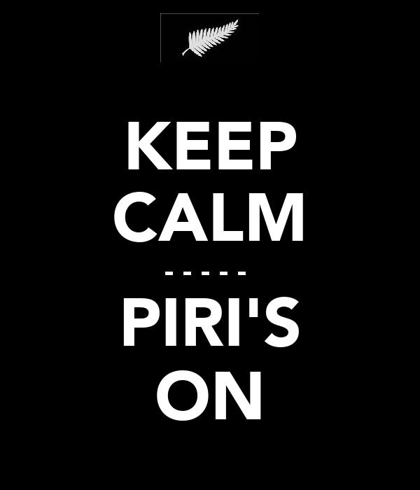KEEP CALM - - - - -  PIRI'S ON