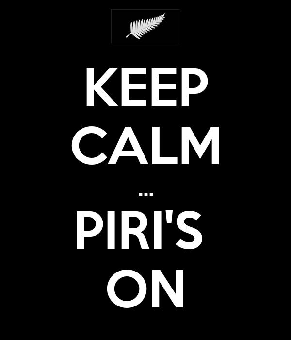 KEEP CALM ... PIRI'S  ON
