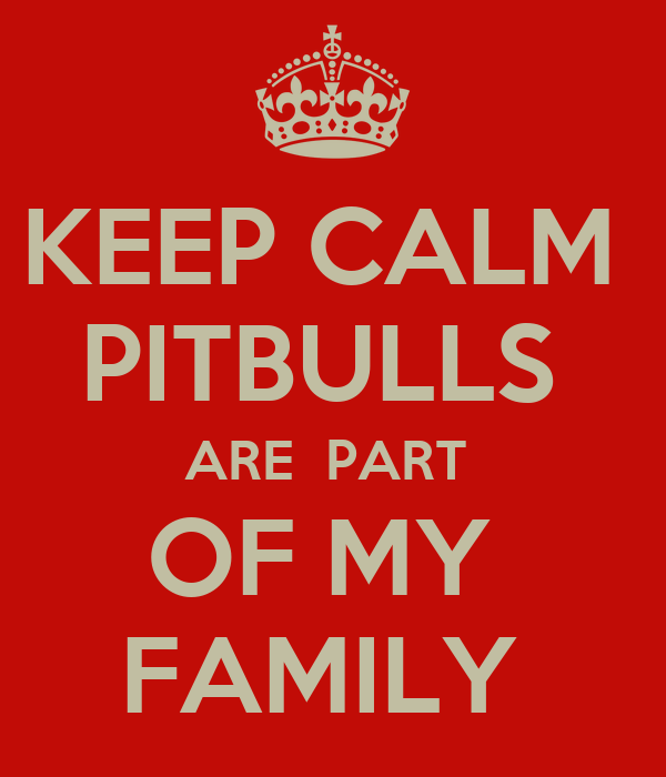 KEEP CALM  PITBULLS  ARE  PART  OF MY  FAMILY