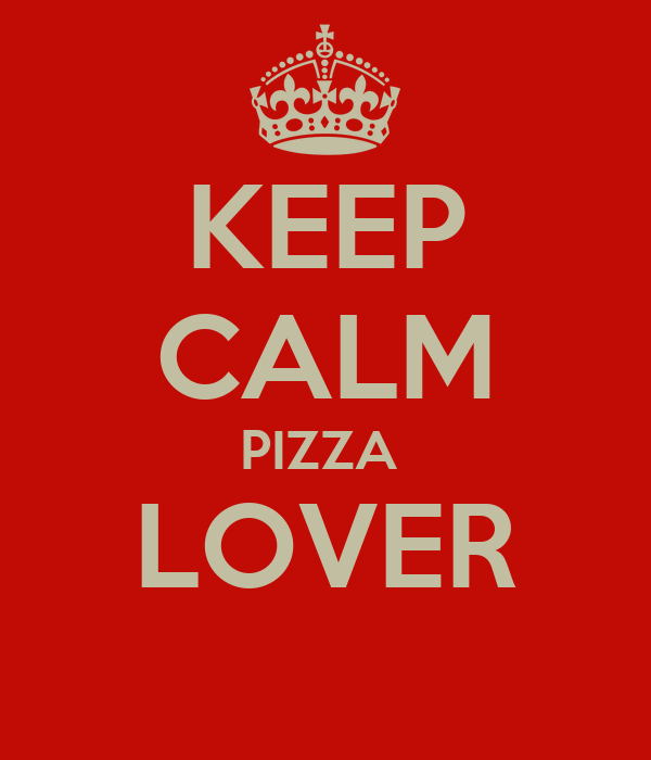 KEEP CALM PIZZA  LOVER