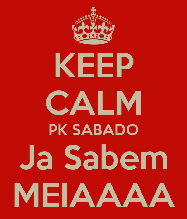 KEEP CALM PK SABADO Ja Sabem MEIAAAA