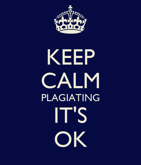 KEEP CALM PLAGIATING IT'S OK