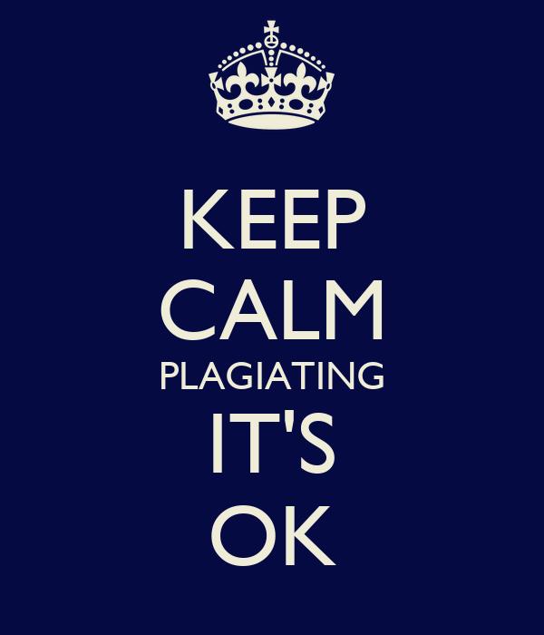 KEEP CALM PLAGIATING IT'S OK