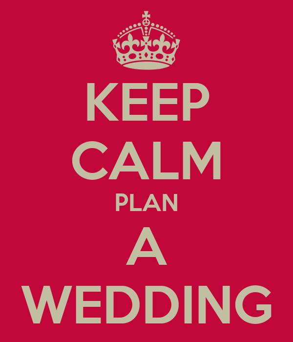 KEEP CALM PLAN A WEDDING