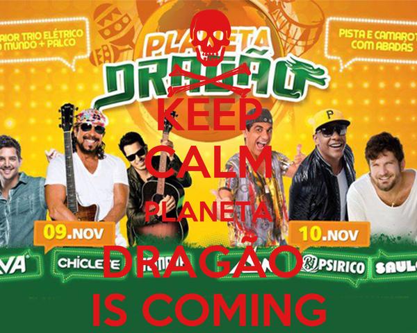 KEEP CALM PLANETA DRAGÃO  IS COMING