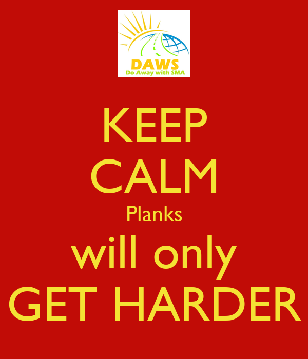 KEEP CALM Planks will only GET HARDER