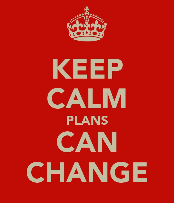 KEEP CALM PLANS CAN CHANGE
