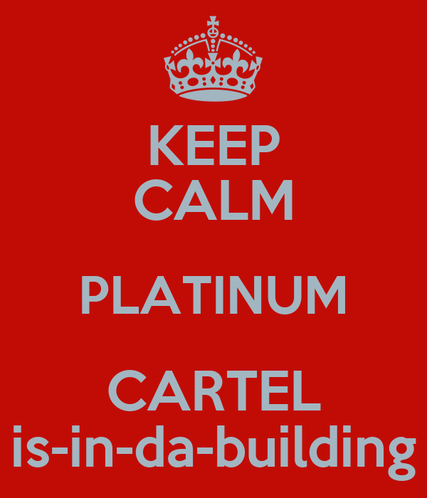 KEEP CALM PLATINUM CARTEL is-in-da-building
