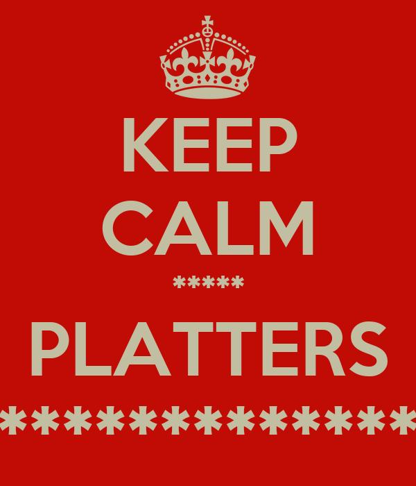 KEEP CALM ***** PLATTERS *************