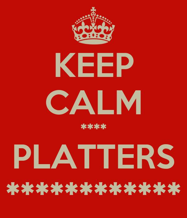 KEEP CALM **** PLATTERS ************