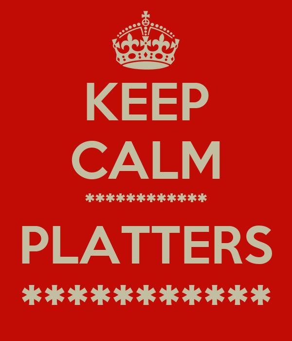 KEEP CALM ************ PLATTERS ***********
