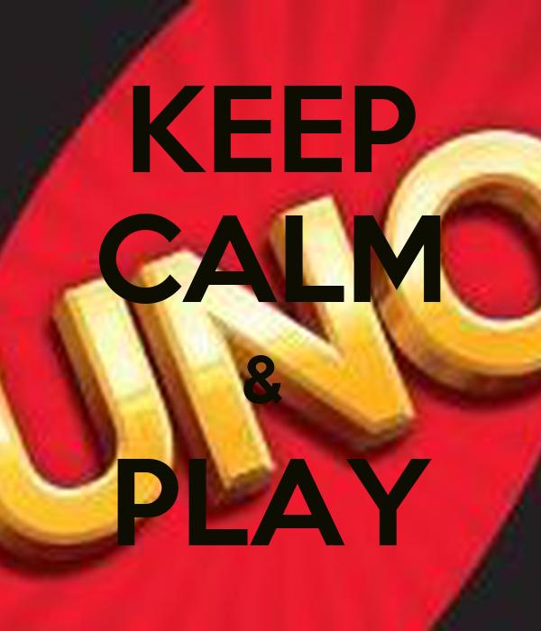 KEEP CALM &  PLAY