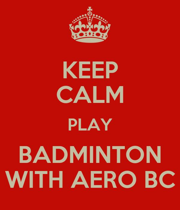 KEEP CALM PLAY BADMINTON WITH AERO BC