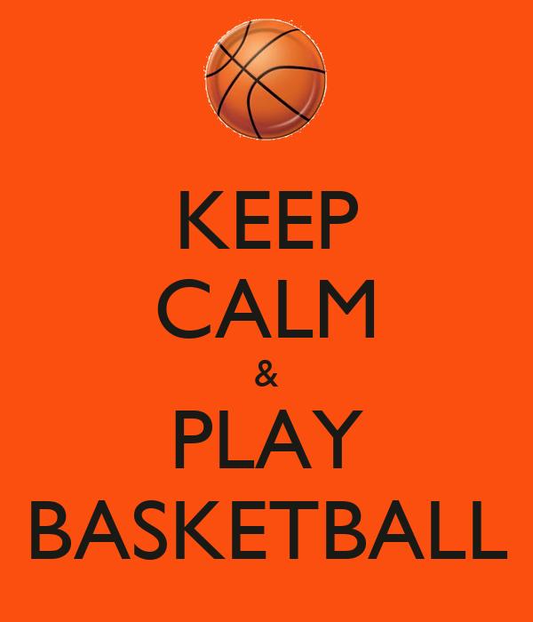 KEEP CALM & PLAY BASKETBALL